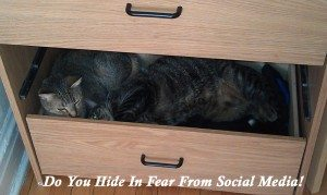 Do You Hide In Fear From Social Media!