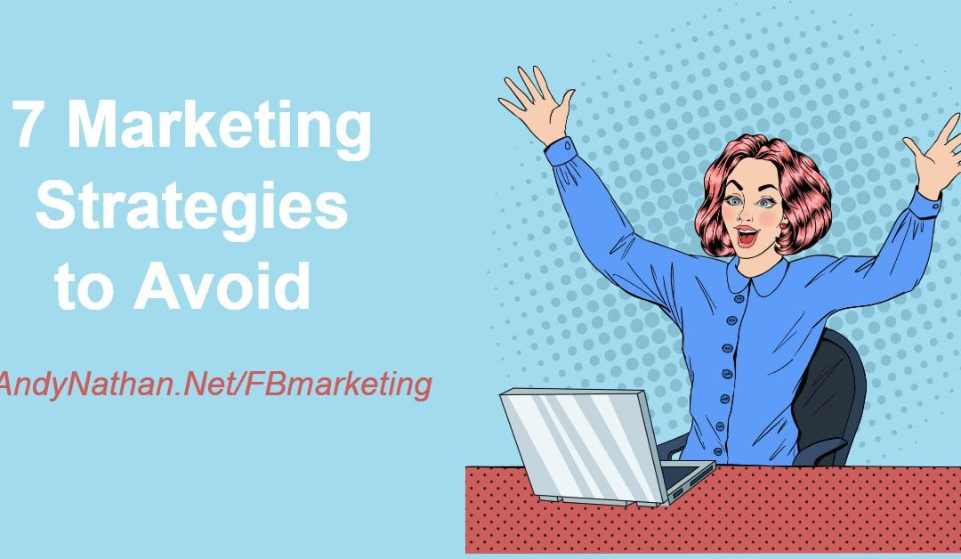 7 Facebook Marketing Strategies to Avoid